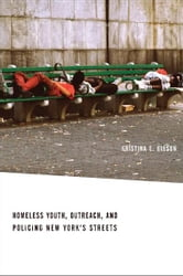 Street Kids - Homeless Youth, Outreach, and Policing New Yorks Streets ebook by Kristina E. Gibson