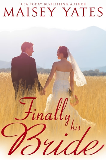 Finally His Bride eBook by Maisey Yates