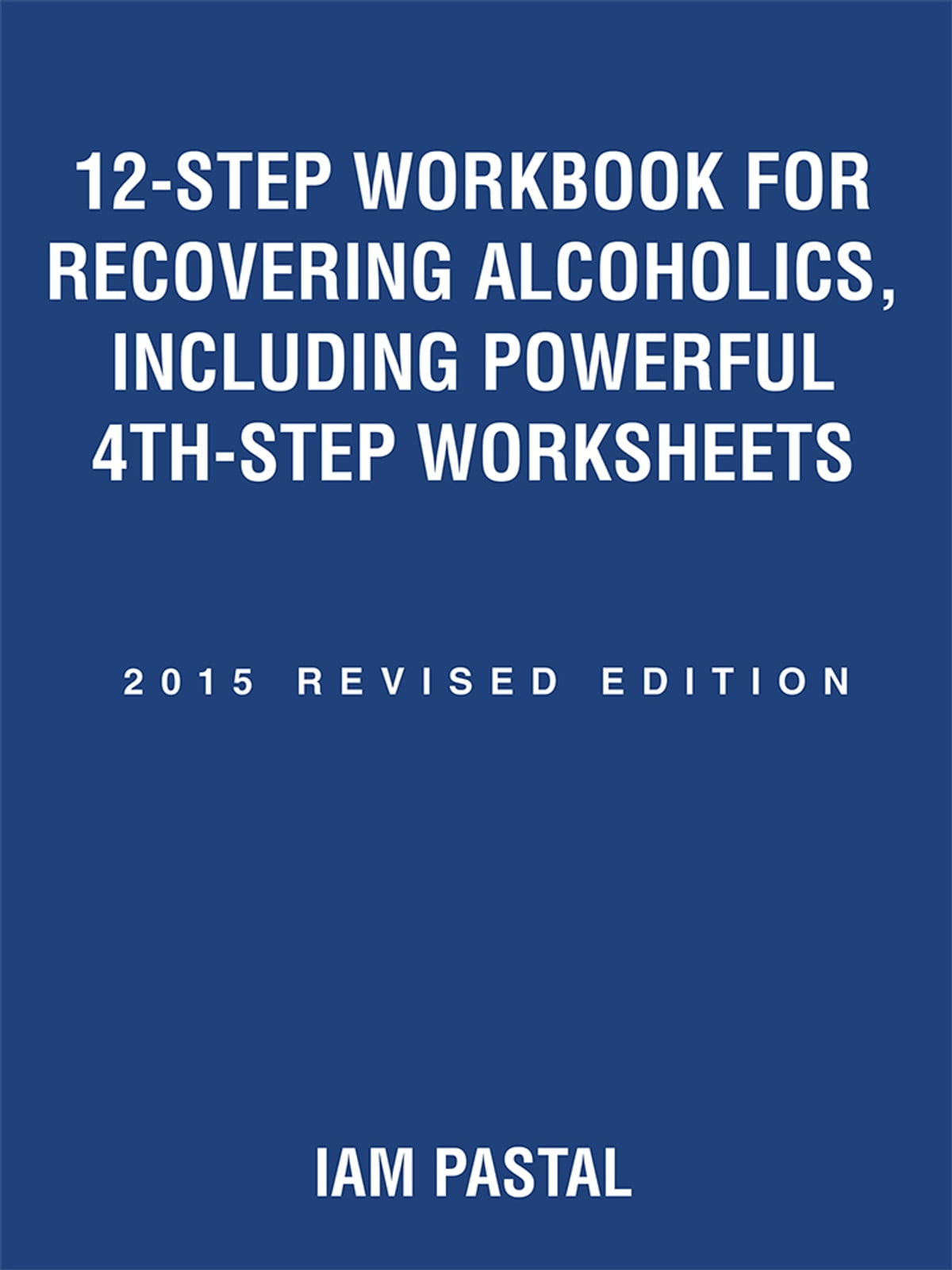 Worksheets Hazelden 4th Step Worksheet 12 step workbook for recovering alcoholics including powerful 4th worksheets ebook by iam pastal 9781504329675 rakuten