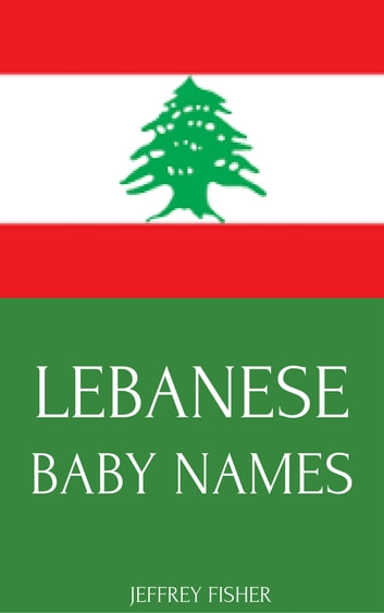Lebanese Baby Names ebook by Jeffrey Fisher