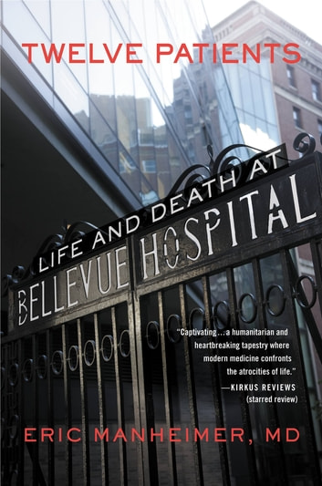 Twelve Patients - Life and Death at Bellevue Hospital ebook by Eric Manheimer