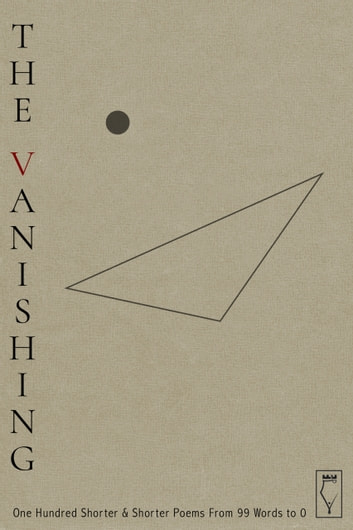 The Vanishing - One Hundred Shorter & Shorter Poems from 99 Words to 0 ebook by Elsinore Books