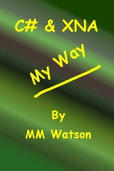 C# & XNA My Way ebook by MM Watson