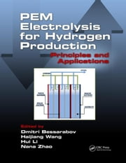 PEM Electrolysis for Hydrogen Production: Principles and Applications ebook by Bessarabov, Dmitri