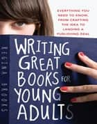 Writing Great Books for Young Adults ebook by Regina Brooks