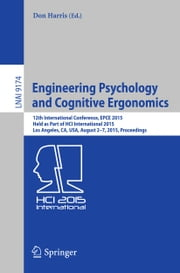 Engineering Psychology and Cognitive Ergonomics - 12th International Conference, EPCE 2015, Held as Part of HCI International 2015, Los Angeles, CA, USA, August 2-7, 2015, Proceedings ebook by Don Harris