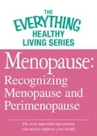 Menopause: Recognizing Menopause and Perimenopause - The most important information you need to improve your health ebook by Adams Media