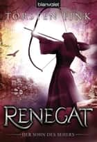 Renegat - Der Sohn des Sehers ebook by Torsten Fink
