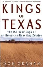 Kings of Texas - The 150-Year Saga of an American Ranching Empire ebook by Don Graham