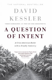 A Question Of Intent - A Great American Battle With A Deadly Industry ebook by David Kessler