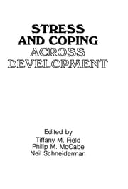 Stress and Coping Across Development ebook by Tiffany M. Field,Philip Mccabe,Neil Schneiderman