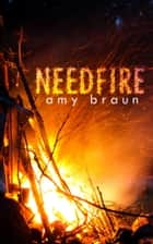 Needfire ebook by Amy Braun