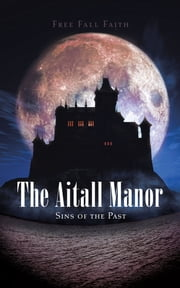 The Aitall Manor - Sins of the Past ebook by Free Fall Faith
