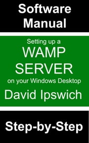 Setting Up A WAMP Server On Your Windows Desktop ebook by David Ipswich