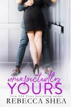 Unexpectedly Yours ebook by