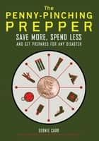 The Penny-Pinching Prepper - Save More, Spend Less and Get Prepared for Any Disaster ebook by Bernie Carr