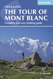 Tour of Mont Blanc - Complete two-way trekking guide ebook by Kev Reynolds