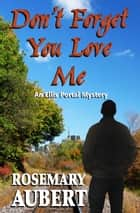 Don't Forget You Love Me ebook by Rosemary Aubert