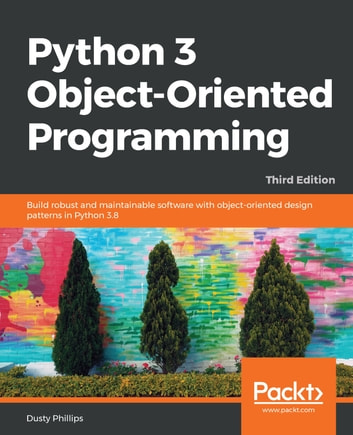 Python 3 Object-Oriented Programming - Build robust and maintainable software with object-oriented design patterns in Python 3.8, 3rd Edition ebook by Dusty Phillips