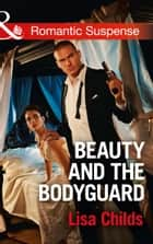 Beauty And The Bodyguard (Mills & Boon Romantic Suspense) (Bachelor Bodyguards, Book 4) ebook by Lisa Childs