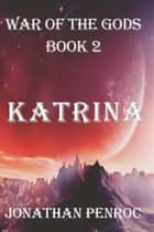 War of the Gods, Book 2: Katrina ebook by Jonathan Penroc