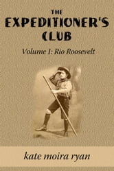 The Expeditioner's Club Volume One: Rio Roosevelt ebook by Kate Moira Ryan