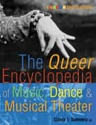 The Queer Encyclopedia of Music, Dance, and Musical Theater ebook by
