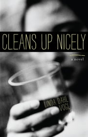 Cleans Up Nicely - A Novel ebook by Linda Dahl Vogl