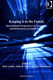 Keeping it in the Family - International Perspectives on Succession and Retirement on Family Farms ebook by Mr John Baker,Professor Ian Whitehead,Dr Matt Lobley,Professor Henry Buller,Professor Owen Furuseth,Professor Andrew W Gilg,Professor Mark Lapping