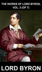 The Works Of Lord Byron, Vol. 3 (of 7) [avec Glossaire en Français] ebook by Lord Byron, Eternity Ebooks