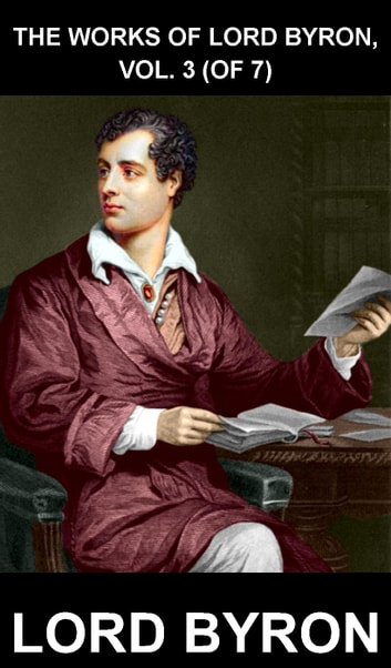 The Works Of Lord Byron, Vol. 3 (of 7) [avec Glossaire en Français] ebook by Lord Byron,Eternity Ebooks