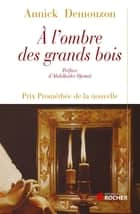 A l'ombre des grands bois ebook by Abdelkader Djemaï, Annick Demouzon
