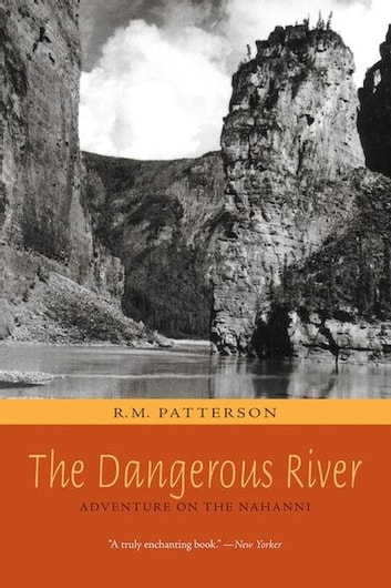 The Dangerous River - Adventure on the Nahanni ebook by R. M. Patterson