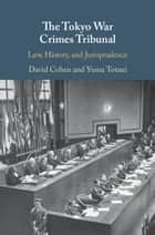 The Tokyo War Crimes Tribunal - Law, History, and Jurisprudence 電子書 by David Cohen, Yuma Totani