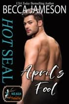 Hot SEAL, April's Fool ebook by Becca Jameson