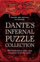 Dante's Infernal Puzzle Collection - 100 hellishly difficult riddles, cryptic conundrums and merciless enigmas. ebook by Tim Dedopulos