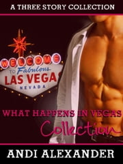 What Happens in Vegas (A Three Story Collection) - What Happens in Vegas ebook by Andi Alexander