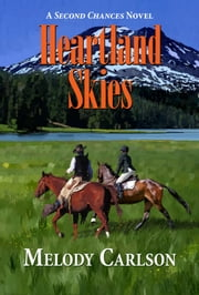 Heartland Skies - A Second Chances Novel - Book 4 ebook by Melody Carlson