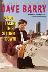 Dave Barry Is Not Taking This Sitting Down ebook by Dave Barry