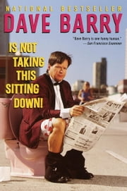 Dave Barry Is Not Taking This Sitting Down ebook de Dave Barry