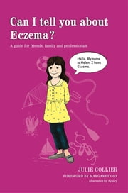 Can I tell you about Eczema? - A guide for friends, family and professionals ebook by Julie Collier,Anthony Phillips-Smith,Margaret Cox