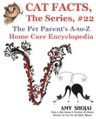 Cat Facts, The Series #22: The Pet Parent's A-to-Z Home Care Encyclopedia - Cat Facts, The Series, #22 ebook by Amy Shojai