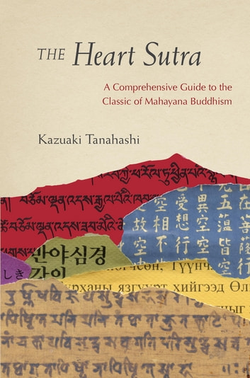 The Heart Sutra - A Comprehensive Guide to the Classic of Mahayana Buddhism ebook by Kazuaki Tanahashi,Roshi Joan Halifax