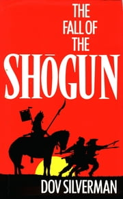 The Fall of the Shogun ebook by Dov Silverman