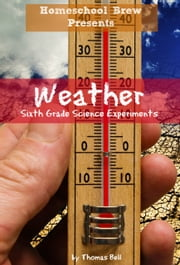 Weather - Sixth Grade Science Experiments ebook by Thomas Bell