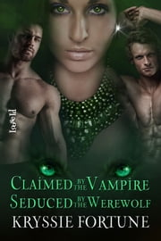 Claimed by the Vampire, Seduced by the Werewolf - A Scattered Siblings Story ebook by Kryssie Fortune