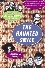 The Haunted Smile - The Story Of Jewish Comedians In America ebook by Lawrence J. Epstein
