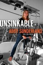 Unsinkable - A Young Woman's Courageous Battle on the High Seas ebook by Abby Sunderland, Lynn Vincent