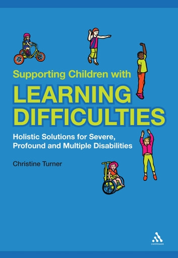 Supporting Children with Learning Difficulties - Holistic Solutions for Severe, Profound and Multiple Disabilities ebook by Christine Turner