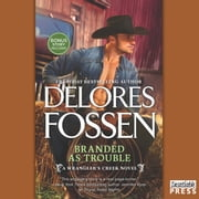 Branded as Trouble - A Western Romance Novel (A Wrangler's Creek Novel) audiobook by Delores Fossen